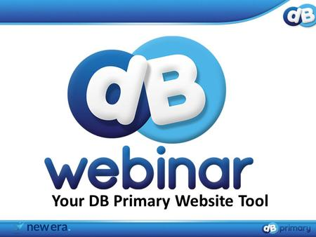 Your DB Primary Website Tool. Initial set up 1. Creating a website storage area 2. Setting up your school website 3. Creating additional website editors.