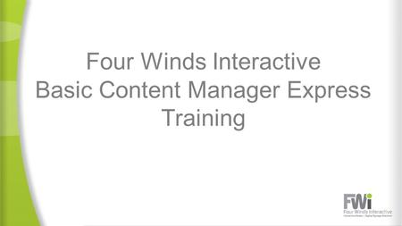 Four Winds Interactive Basic Content Manager Express Training