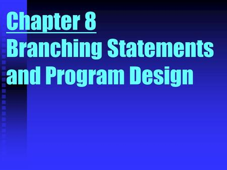 Chapter 8 Branching Statements and Program Design.
