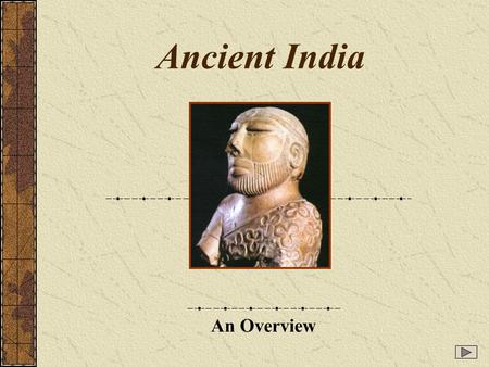 Ancient India An Overview. Basic chronology c. 3000 BCE: farming settlements appear along the valley of the river Indus in what is now Pakistan c. 2500.