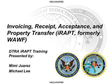 Invoicing, Receipt, Acceptance, and Property Transfer (iRAPT, formerly WAWF) DTRA iRAPT Training Presented by: Mimi Juarez Michael Lee.