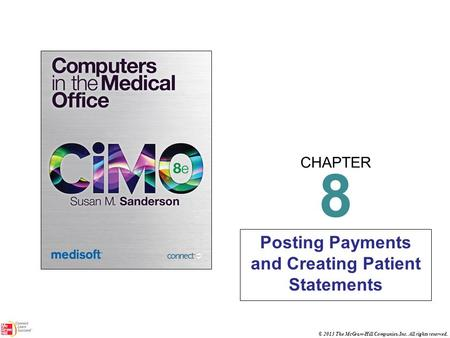 CHAPTER © 2013 The McGraw-Hill Companies, Inc. All rights reserved. 8 Posting Payments and Creating Patient Statements.