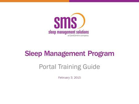 Sleep Management Program Portal Training Guide February 3, 2015.