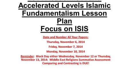 2014 Academic A and Accelerated Levels Islamic Fundamentalism Lesson Plan Focus on ISIS Date and Number All Your Papers: Thursday, November 6, 2014 Friday,