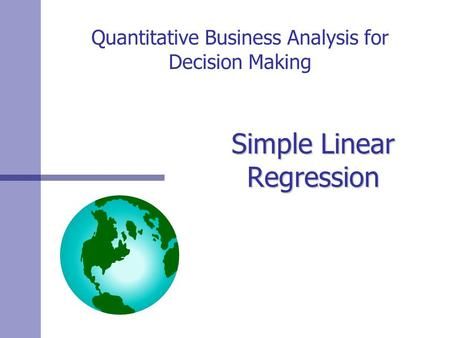 Quantitative Business Analysis for Decision Making Simple Linear Regression.