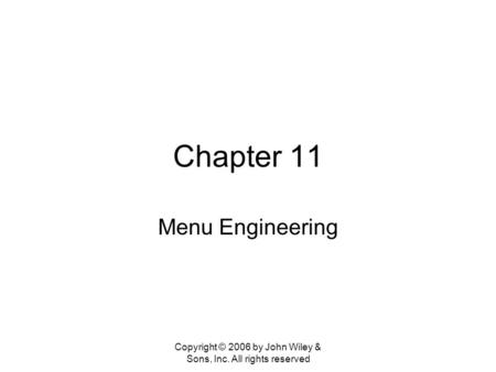Copyright © 2006 by John Wiley & Sons, Inc. All rights reserved Chapter 11 Menu Engineering.