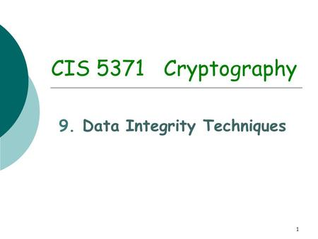 1 CIS 5371 Cryptography 9. Data Integrity Techniques.