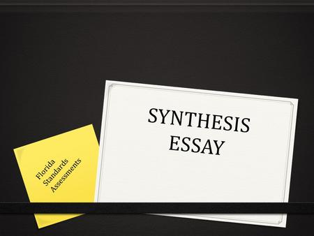 "SYNTHESIS ESSAY Florida Standards Assessments. Florida Standards Assessment ELA WRITING COMPONENT Students will read several ""texts"" about a single topic."