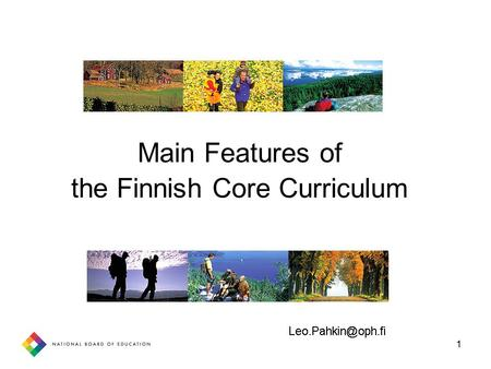 1 Main Features of the Finnish Core Curriculum. 2 … 1970 1980 1990 2000 … Comprehensive School replaces Dual school system Framework Curriculum Non-graded.