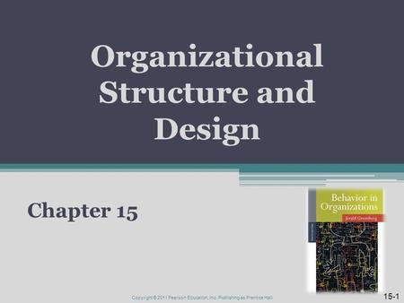 Organizational Structure and Design Chapter 15 15-1 Copyright © 2011 Pearson Education, Inc. Publishing as Prentice Hall.