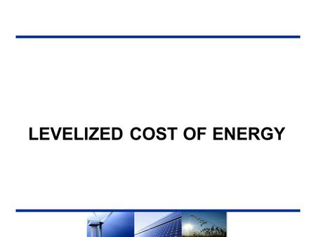 LEVELIZED COST OF ENERGY. Summary Levelized costs are calculated as a proxy for the PPA price between a third-party developer and a utility LCOEs amortize.