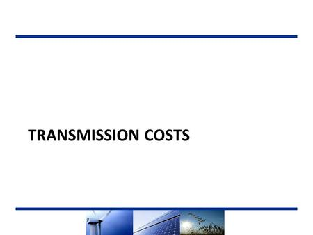 TRANSMISSION COSTS. Summary  The availability and cost of transmission are primary components in the Net Market Value (NMV) calculation used to rank.