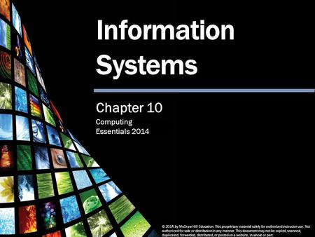Computing Essentials 2014 Information Systems © 2014 by McGraw-Hill Education. This proprietary material solely for authorized instructor use. Not authorized.