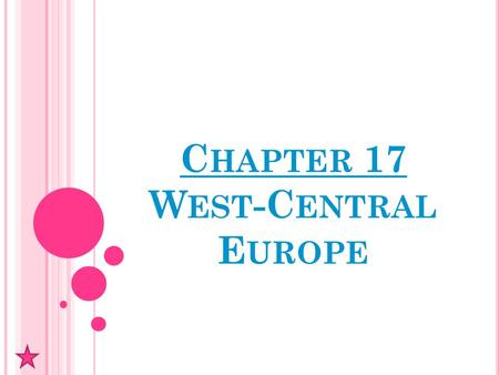 C HAPTER 17 W EST -C ENTRAL E UROPE. P HYSICAL G EOGRAPHY OF W EST -C ENTRAL E UROPE Section 1.