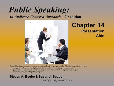 Copyright © Allyn & Bacon 2009 Public Speaking: An Audience-Centered Approach – 7 th edition Chapter 14 Presentation Aids This multimedia product and its.