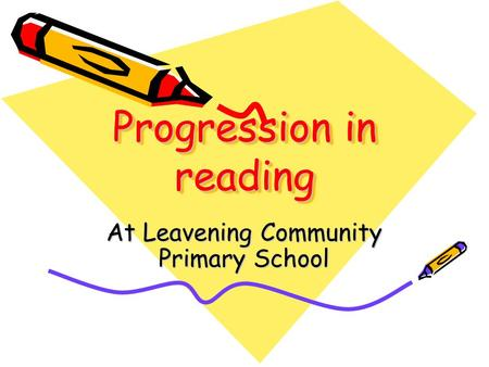 At Leavening Community Primary School Progression in reading.