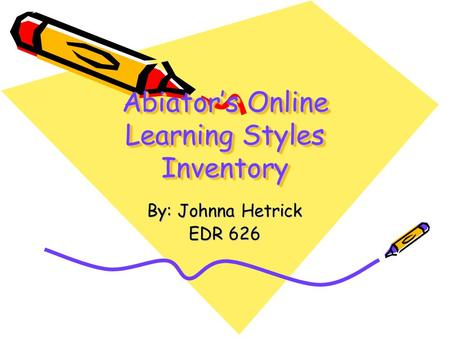 Abiator's Online Learning Styles Inventory By: Johnna Hetrick EDR 626.