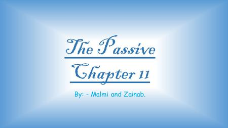 The Passive Chapter 11 By: - Malmi and Zainab..