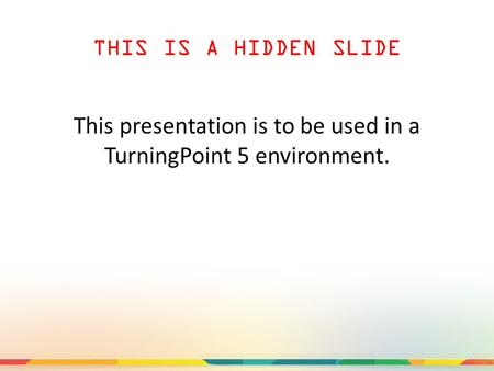 THIS IS A HIDDEN SLIDE This presentation is to be used in a TurningPoint 5 environment.
