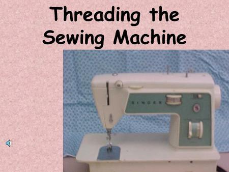 Threading the Sewing Machine Place the Spool of Thread on the Spool Pin.