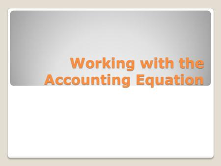 Working with the Accounting Equation