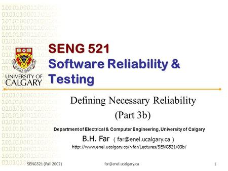 SENG521 (Fall SENG 521 Software Reliability & Testing Defining Necessary Reliability (Part 3b) Department of Electrical & Computer.
