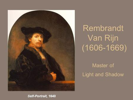 Rembrandt Van Rijn ( ) Master of Light and Shadow