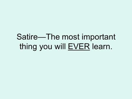 Satire—The most important thing you will EVER learn.