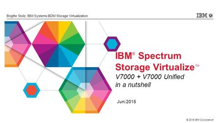 IBM® Spectrum Storage Virtualize™ V V7000 Unified in a nutshell