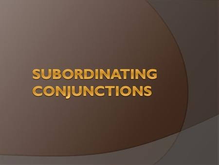  Subordinating conjunction which also known as paired conjunctions are conjunctions that conjoin an independent clause and a dependent clause. The sentence.