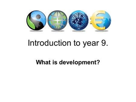 Introduction to year 9. What is development?. On a post it note… Write down what you think the word development means…