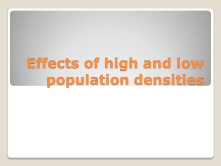 Effects of high and low population densities. Areas with high population densities can be seriously polluted with lack of water, services and open spaces.