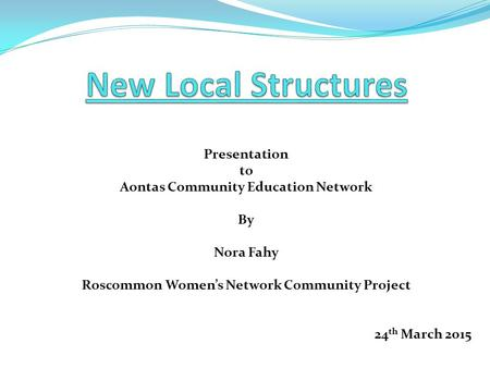 Presentation to Aontas Community Education Network By Nora Fahy Roscommon Women's Network Community Project 24 th March 2015.