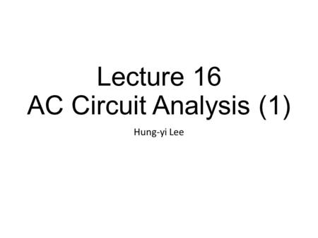 Lecture 16 AC Circuit Analysis (1) Hung-yi Lee. Textbook Chapter 6.1.