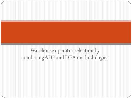 Warehouse operator selection by combining AHP and DEA methodologies