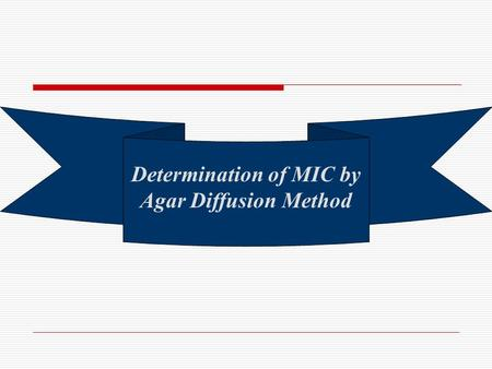 Determination of MIC by Agar Diffusion Method. Minimum Inhibitory Concentration (MIC)  Definition: is the lowest concentration of an antimicrobial agent.