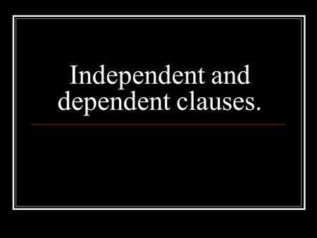 Independent and dependent clauses.. A related group of words with a subject and predicate is called a clause. A clause that makes sense by itself is an.