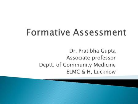 Dr. Pratibha Gupta Associate professor Deptt. of Community Medicine ELMC & H, Lucknow.