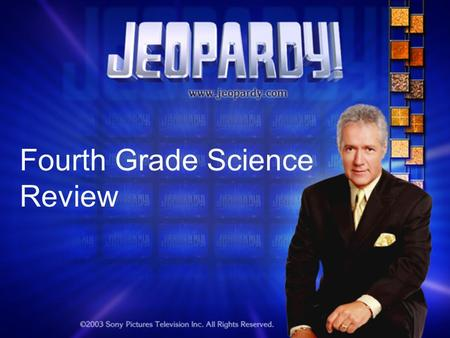 Fourth Grade Science Review. Jeopardy Round 1 Force, Motion, & Energy More FM&E ElectricityMore Electricity Even More Electricity 100 200 300 400 500.