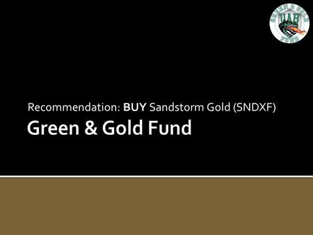 Recommendation: BUY Sandstorm Gold (SNDXF). Industry Overview 2 Gold mining is capital intensive Capital is very expensive for small exploration and production.