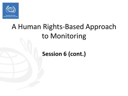A Human Rights-Based Approach to Monitoring Session 6 (cont.)