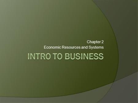 Chapter 2 Economic Resources and Systems