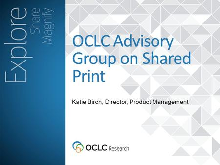 Katie Birch, Director, Product Management OCLC Advisory Group on Shared Print.