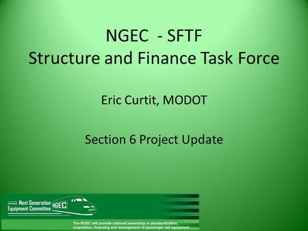 NGEC - SFTF Structure and Finance Task Force Eric Curtit, MODOT Section 6 Project Update.