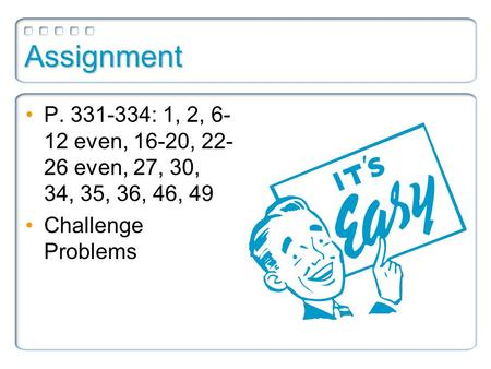 Assignment P. 331-334: 1, 2, 6- 12 even, 16-20, 22- 26 even, 27, 30, 34, 35, 36, 46, 49 Challenge Problems.
