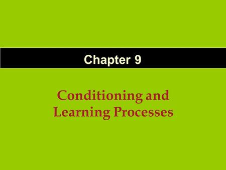 Conditioning and Learning Processes Chapter 9. 9-2 Process by which a neutral stimulus becomes capable of eliciting a response because it was repeatedly.
