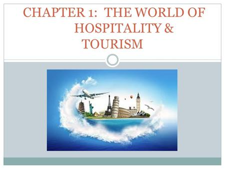 CHAPTER 1: THE WORLD OF HOSPITALITY & TOURISM