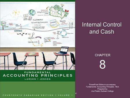 Internal Control and Cash PowerPoint Slides to accompany Fundamental Accounting Principles, 14ce Prepared by Joe Pidutti, Durham College CHAPTER 8 © 2013.