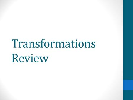 Transformations Review. Recall: Types of Transformations Translations Reflections Rotations.