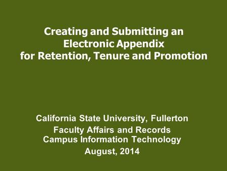 Creating and Submitting an Electronic Appendix for Retention, Tenure and Promotion California State University, Fullerton Faculty Affairs and Records Campus.